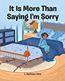 It Is More Than Saying I'm Sorry - Kindle edition by Cline, L. Kathleen. Children Kindle eBooks @ Amazon.com.