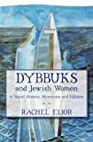 Dybbuks and Jewish Women in Social History, Mysticism and Folklore, Elior, Rachel, 965524007X