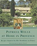 Front cover for the book Patricia Wells at Home in Provence: Recipes Inspired By Her Farmhouse In France by Patricia Wells