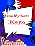 I Am My Own Hero (8.5 x 11 Your Own Hero Comic Book, Sketchbook & Drawing Book) (Volume 1)