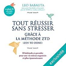 Tout réussir sans stresser grâce à la méthode ZTD   Livre audio Auteur(s) : Leo Babauta Narrateur(s) : Jean-Marie Fonbonne