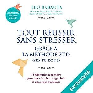 Tout réussir sans stresser grâce à la méthode ZTD | Livre audio Auteur(s) : Leo Babauta Narrateur(s) : Jean-Marie Fonbonne