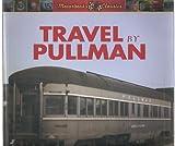 Travel by Pullman, Joe Welsch, 0760332002