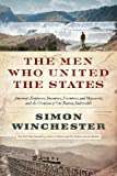 The Men Who United the States: America's Explorers, Inventors, Eccentrics and Mavericks, and the Creation of One Nation, Indivisible