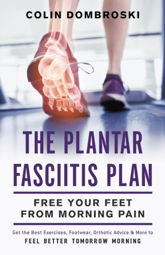 Plantar Fasciitis Solution - The Plantar Fasciitis Plan: Free Your Feet From Morning Pain