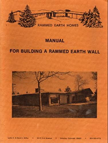 manual for building a rammed earth wall lydia david miller rh amazon com rammed earth manual pdf Straw Bale Construction