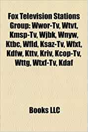 Fox Television Stations Group: WWOR-TV, KMSP-TV, KSAZ-TV, WNYW, WTVT, WAGA- TV, WFXT, WJBK, KTBC, WFLD, KDFW, WTXF-TV, WTTG, KTTV, KDAF, KCOP-TV: Amazon.es: Source: Wikipedia: Libros en idiomas extranjeros