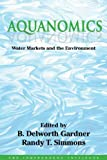Aquanomics : Water Markets and the Environment, , 1412845785