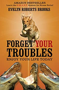 Forget Your Troubles: Enjoy Your Life Today by [Brooks, Evelyn Roberts]