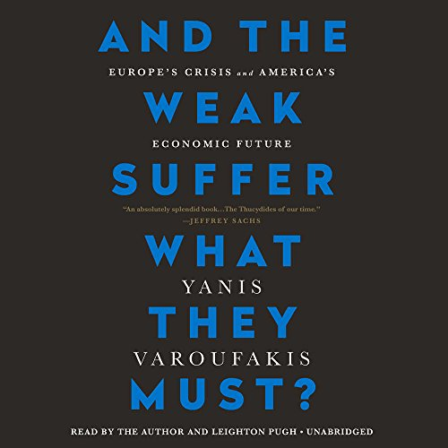 And the Weak Suffer What They Must?: Europe's Crisis and America's Economic Future: Library Edition by Blackstone Pub