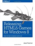 Releasing HTML5 Games for Windows 8, Jesse Freeman, 1449360505