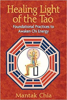 Healing Light of the Tao: Foundational Practices to Awaken Chi Energy by Mantak Chia (2008-02-15)