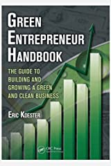 Green Entrepreneur Handbook: The Guide to Building and Growing a Green and Clean Business (What Every Engineer Should Know) Kindle Edition
