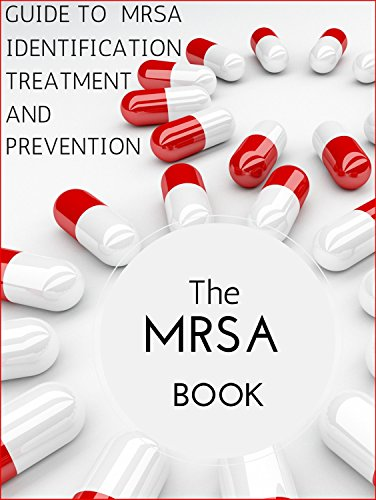 THE MRSA BOOK: GUIDE TO MRSA TREATMENT, IDENTIFICATION AND PREVENTION