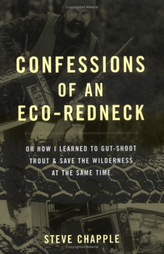 Confessions of an Eco-Redneck: Or How I Learned to Gut-Shoot Trout & Save the Wilderness at the Same Time