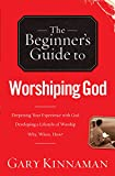 The Beginner's Guide to Worshiping God, Gary D. Kinnaman, 0764215035