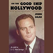 On the Good Ship Hollywood Audiobook by John Agar, L. C. Van Savage - adaptation Narrated by Nat Segaloff