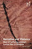 Narrative and Violence: Ways of Suffering Amongst Iranian Men in Diaspora, Mammad Aidani, 1409401138