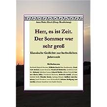 Herr, es ist Zeit. Der Sommer war sehr groß: Klassische Gedichte zur herbstlichen Jahreszeit (German Edition)