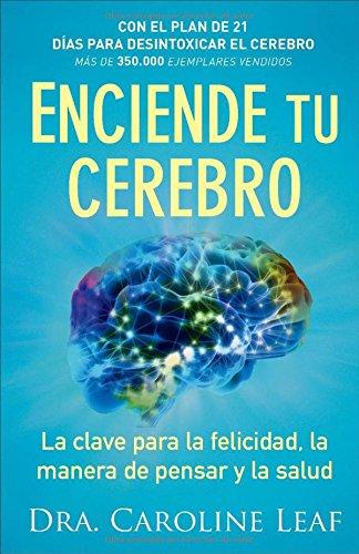 Enciende tu cerebro: La clave para la felicidad, la manera de pensar y la salud (Spanish Edition)