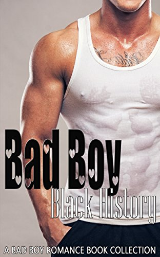 Bad Boy Black History: Bad Boy Romance Book Collection