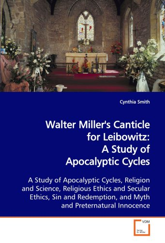 Walter Miller's Canticle for Leibowitz: A Study of Apocalyptic Cycles: A Study of Apocalyptic Cycles, Religion and Scien