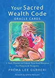 Your Sacred Wealth Code Oracle Cards: A Daily Practice to Unlock Your Soul Blueprint for Purpose & Prosperity (A 23 Card Deck & Guidebook)