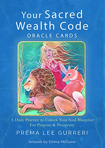 (Your Sacred Wealth Code Oracle Cards: A Daily Practice to Unlock Your Soul Blueprint for Purpose & Prosperity (A 23 Card Deck & Guidebook))
