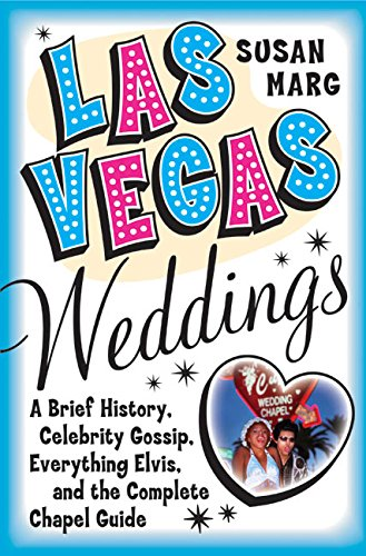 Las Vegas Weddings: A Brief History, Celebrity Gossip, Everything Elvis, and the Complete Chapel Guide (Best Las Vegas Weddings)