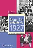 Nous, les enfants de 1927 : De la naissance à l'âge adulte