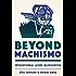 Beyond Machismo: Intersectional Latino Masculinities (Chicana Matters)