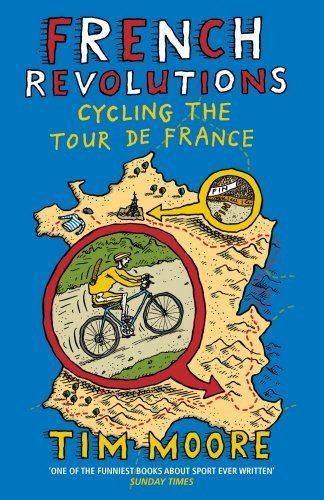 French Revolutions: Cycling the Tour de France by Tim Moore (2012-10-04)