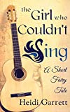 The Girl Who Couldn't Sing (A Short Fairy Tale) (Once Upon a Time Today)