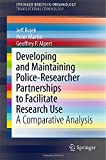 Developing and Maintaining Police-Researcher Partnerships : A Comparative Analysis, Alpert, Geoffrey P. and Martin, Peter, 1493920553