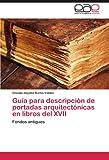 Guía para Descripción de Portadas Arquitectónicas en Libros Del Xvii, Claudia Haydeé|| Barba Valdés, 3845496029