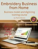 Embroidery Business from Home: Business Model and Digitizing Training Course: Volume 1 (Embroidery Business from Home by Martin Barnes)