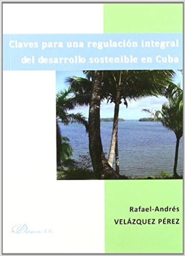 Ebooks gratis para descargas Claves para una regulación integral del desarrollo sostenible en Cuba PDB 8497722469