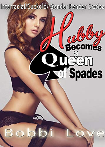 Hubby Becomes a Queen of Spades: Interracial, Cuckold, Gender Swap Erotica ()