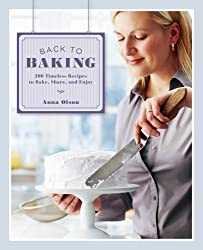 Back to Baking: 200 Timeless Recipes to Bake, Share, and Enjoy by Olson, Anna on 01/12/2011 unknown edition