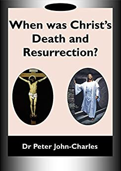 When was Christ's Death and Resurrection? by [John-Charles, Dr. Peter]