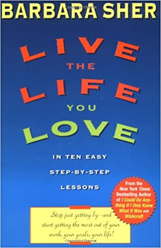 Live the life you love in ten easy step by step lessons barbara live the life you love in ten easy step by step lessons barbara sher 9780440507567 amazon books fandeluxe Image collections