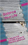 Balance Your Life: Through The Natural Elements - With Writing Exercises