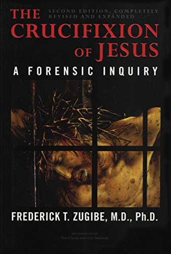 The Crucifixion of Jesus, Completely Revised and Expanded: A Forensic (Crucifixion Jesus Christ)