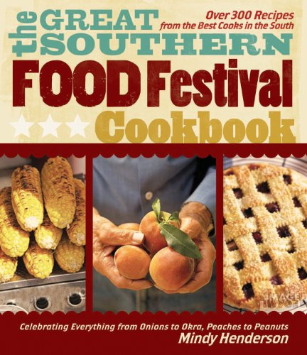 The Great Southern Food Festival Cookbook: Celebrating Everything from Peaches to Peanuts, Onions to Okra by [Henderson, Mindy]