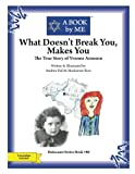 img - for What Doesn't Break You, Makes You: The True Story of Yvonne Aronson (A BOOK by ME) book / textbook / text book