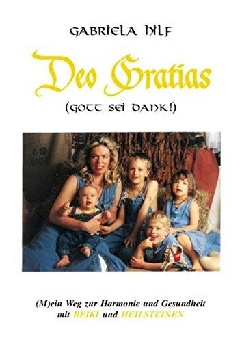 DEO GRATIAS (Gott sei Dank) (M)ein Weg zur Harmonie und Gesundheit mit REIKI und HEILSTEINEN