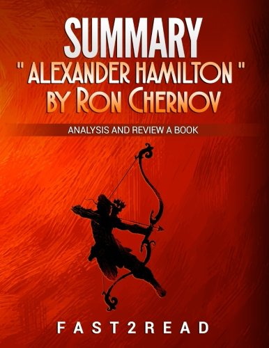 SUMMARY Alexander Hamilton by Ron Chernow: Analysis and Review a Book (Analysis and Review a Best Book)
