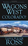 Wagons West - Colorado!, Dana Fuller Ross, 0786022108