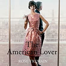 The American Lover Audiobook by Rose Tremain Narrated by Juliet Stevenson, Ric Jerrom, Kate Rawson, Liza Ross, Philip Franks, Jilly Bond