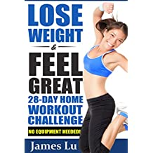 LOSE WEIGHT & FEEL GREAT: 28-Day Home Workout Challenge (No Equipment Needed!) (English Edition)
